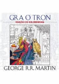 George R.R. Martin - Gra o tron. Książka do kolorowania