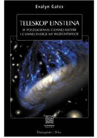 Evalyn Gates - Teleskop Einsteina. W poszukiwaniu ciemnej materii i ciemnej energii we Wszechświecie