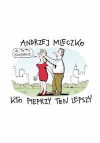 Andrzej Mleczko - Kto pieprzy ten lepszy