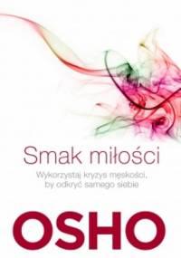 Osho - Smak miłości Jak kochać świadomie i bez lęku