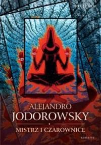 Alexandro Jodorowsky - Mistrz i czarownice