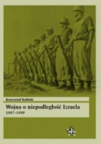 Krzysztof Kubiak - Wojna o niepodległość Izraela 1947-1949