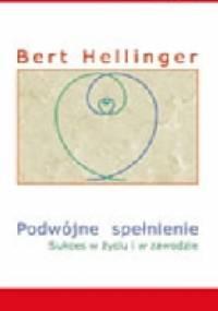 Bert Hellinger - Podwójne spełnienie. Sukces w życiu i w zawodzie