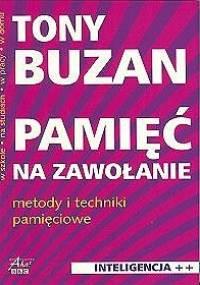 Tony Buzan - Pamięć na zawołanie. Metody i techniki pamięciowe