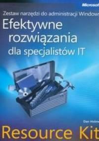 Holme Dan - Zestaw narzędzi do administracji Windows. Efektywne rozwiązania dla specjalistów IT Resource Kit + płyta CD