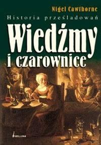 Nigel Cawthorne - Wiedźmy i czarownice. Historia prześladowań