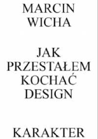 Marcin Wicha - Jak przestałem kochać design