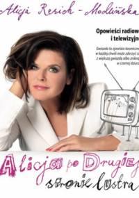 Alicja Resich-Modlińska - Opowieści radiowe i telewizyjne. Alicja po drugiej stronie lustra
