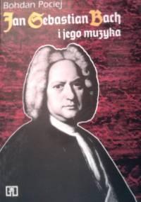 Bohdan Pociej - Jan Sebastian Bach i jego muzyka