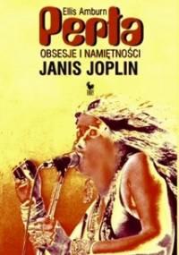 Ellis Amburn - Perła. Obsesje i namiętności Janis Joplin