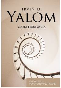 Irvin David Yalom - Mama i sens życia. Opowieści psychoterapeutyczne