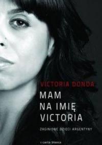 Victoria Donada - Mam na imię Victoria. Zaginione dzieci Argentyny
