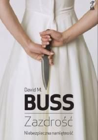 David M. Buss - Zazdrość. Niebezpieczna namiętność