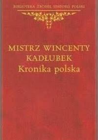 Mistrz Wincenty Kadłubek - Kronika polska
