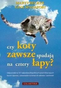 Marty Becker - Czy koty zawsze spadają na cztery łapy?