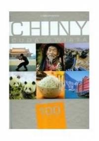 praca zbiorowa - Chiny. Cuda Świata. 100 kultowych rzeczy, zjawisk, miejsc