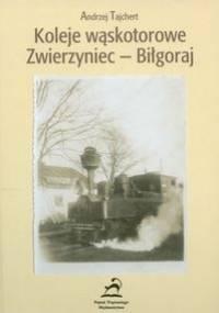 Andrzej Tajchert - Koleje wąskotorowe zwierzyniec - Biłgoraj