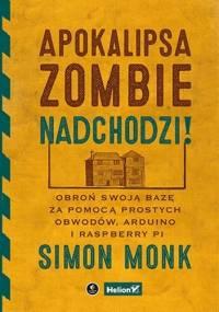 Simon Monk - Apokalipsa zombie nadchodzi! Obroń swoją bazę za pomocą prostych obwodów, Arduino i Raspberry Pi