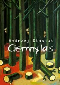 Andrzej Stasiuk - Ciemny las
