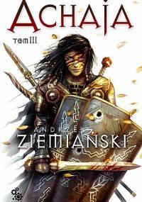 Andrzej Ziemiański - Achaja - Tom III