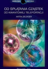 Anton Zeilinger - Od splątania cząstek do kwantowej teleportacji