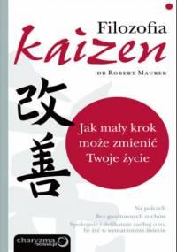 Robert Maurer - Filozofia Kaizen. Jak mały krok może zmienić Twoje życie