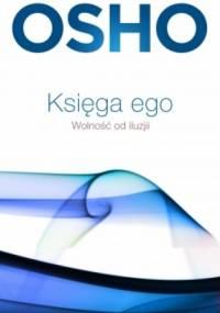 Osho - Księga ego. Wolność od iluzji