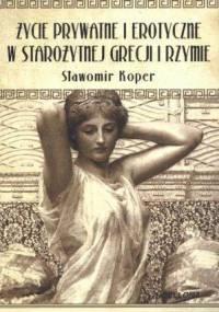 Sławomir Koper - Życie prywatne i erotyczne w starożytnej Grecji i Rzymie