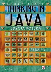 Bruce Eckel - Thinking in Java. Edycja polska. Wydanie IV