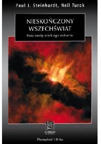 Paul J. Steinhardt - Nieskończony wszechświat. Poza teorię wielkiego wybuchu