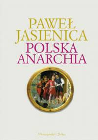 Paweł Jasienica - Polska anarchia