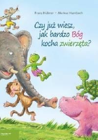 Franz Hubner - Czy już wiesz, jak bardzo Bóg kocha zwierzęta?