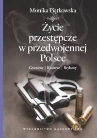 Monika Piątkowska - Życie przestępcze w przedwojennej Polsce. Grandesy, kasiarze, brylanty