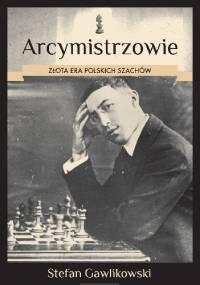 Stefan Gawlikowski - Arcymistrzowie. Złota era polskich szachów