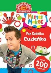 - Mister Maker (Pan Robótka). Cudeńka