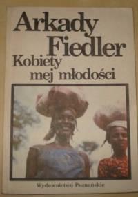 Arkady Fiedler - Kobiety mej młodości