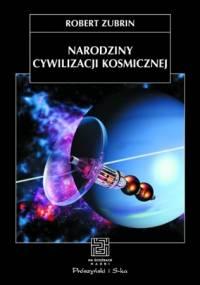 Robert Zubrin - Narodziny cywilizacji kosmicznej