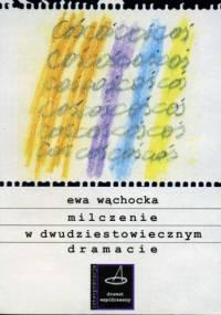 Ewa Wąchocka - Milczenie w dwudziestowiecznym dramacie