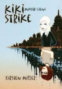 Kirsten Miller - Kiki Strike. Miasto cieni