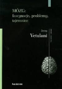 Jerzy Vetulani - Mózg: fascynacje, problemy, tajemnice