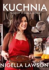 Nigella Lawson - Kuchnia. Przepisy z serca domu