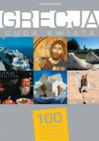 praca zbiorowa - Grecja. Cuda Świata. 100 kultowych rzeczy, zjawisk, miejsc