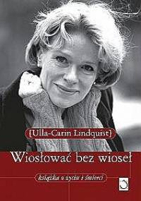 Ulla Lindquist - Wiosłować bez wioseł. Książka o życiu i śmierci