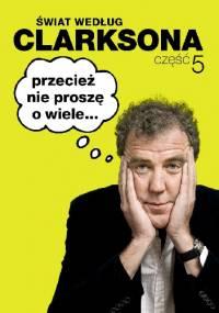 Jeremy Clarkson - Świat według Clarksona 5: Przecież nie proszę o wiele...