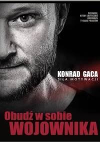 Konrad Gaca - Obudź w sobie wojownika. Siła motywacji