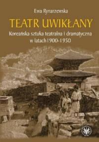 Ewa Rynarzewska - Teatr uwikłany. Koreańska sztuka teatralna i dramatyczna w latach 1900-1950