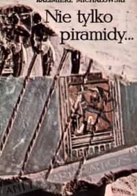 Kazimierz Michałowski - Nie tylko piramidy... Sztuka dawnego Egiptu
