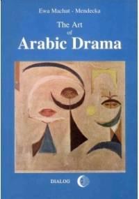 Ewa Machut-Mendecka - The Art of Arabic Drama. A Study in Typology
