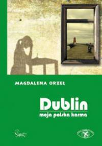 Magdalena Orzeł - Dublin. Moja polska karma