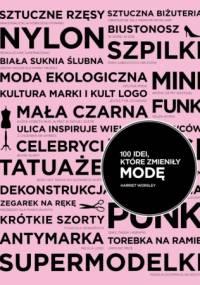 Harriet Worsley - 100 idei, które zmieniły modę